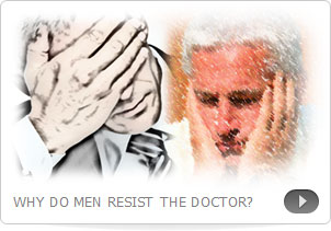 WHY DO MEN RESIST THE DOCTOR?